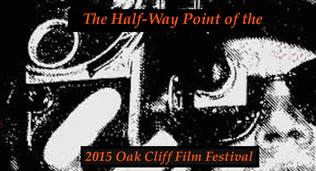 The 2015 Oak Cliff Film Festival is Awesome!