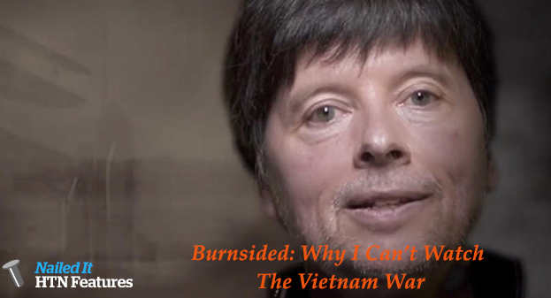 Burnsided: Why I Can't Watch The Vietnam War