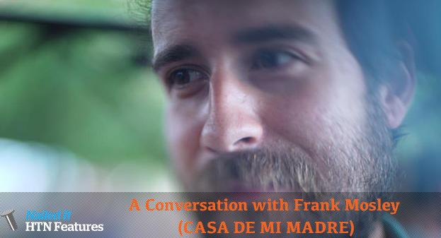 A Conversation with Frank Mosley (CASA DE MI MADRE)