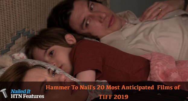 Hammer To Nail's 20 Most Anticipated Films of TIFF 2019